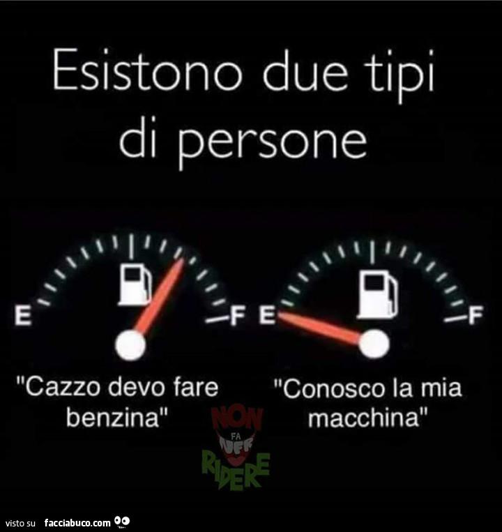 Esistono due tipi di persone cazzo devo fare benzina for Fare la mia planimetria